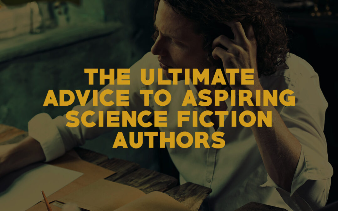 The Ultimate Advice to Aspiring Science Fiction Authors