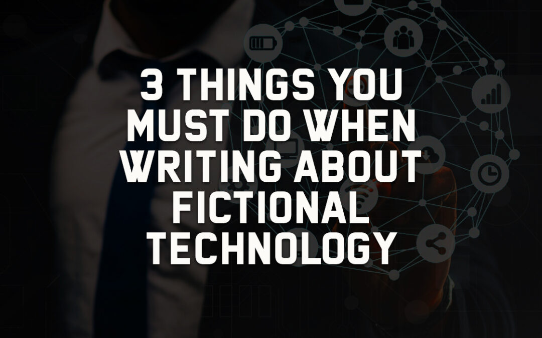 3 Things You Must Do When Writing About Fictional Technology