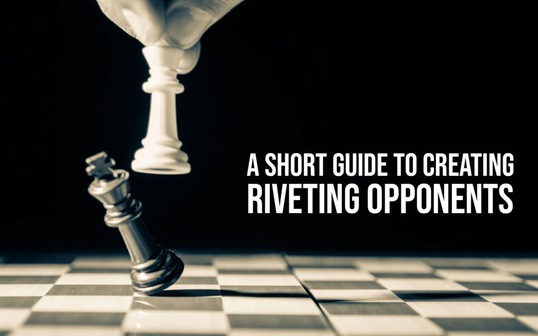 A Short Guide to Creating Riveting Opponents